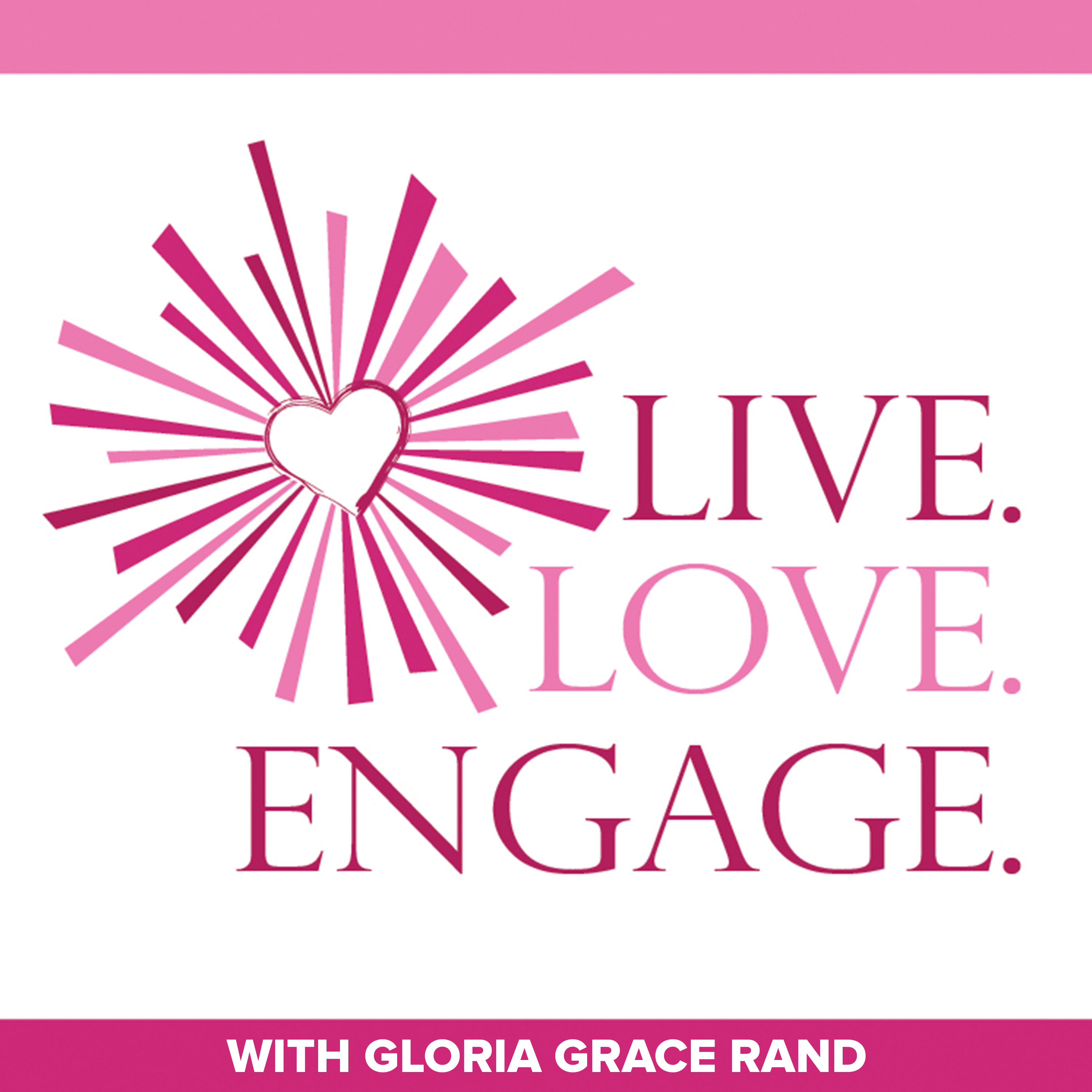 Inspiration and Spiritual Awakening from Live. Love. Engage. with Gloria Grace Rand